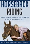 Horseback Riding-How to Ride a Horse and Improve Your Horse Riding Skill - Rick Tomson, Mark Frank