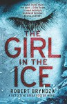 The Girl in the Ice: A gripping serial killer thriller (Detective Erika Foster crime thriller novel) (Volume 1) - Robert Bryndza
