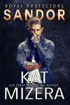 Sandor (Royal Protectors #1) - Kat Mizera