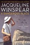 A Dangerous Place - Jacqueline Winspear