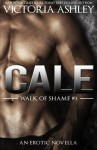 Cale (Walk Of Shame #3) - Victoria Ashley, Charisse Spiers, Clarise Tan