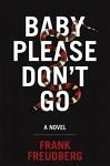 Baby Please Don't Go: A Novel - Frank Freudberg