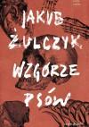 Wzgorze psow - Jakub Żulczyk