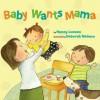 Baby Wants Mama - Nancy Loewen, Deborah Melmon