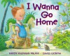 I Wanna Go Home - Karen Kaufman Orloff