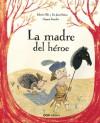 La madre del héroe - Roberto Malo, Francisco Javier Mateos, Marjorie Pourchet