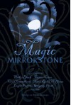 Magic in the Mirrorstone: Tales of Fantasy - Jim C. Hines, Nina Kiriki Hoffman, Gregory Frost, Steve Berman, Lawrence M. Schoen, Eugie Foster, Cecil Castellucci, E. Sedia, Tiffany Trent, Beth Bernobich, J.D. EveryHope, Ann Zeddies, Craig Laurance Gidney, Sean Manseau, Cassandra Clare, Holly Black