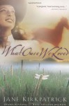 What Once We Loved (Kinship and Courage Series #3) - Jane Kirkpatrick