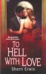 To Hell with Love - Sherri Erwin