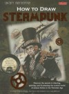 Fantasy Underground: How to Draw Steampunk: Discover the Secrets to Drawing, Painting, and Illustrating the Curious World of Science Fiction in the Victorian Age - Michelle Prather, Mike Butkus