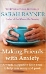 Making Friends with Anxiety: A warm, supportive little book to ease worry and panic - Sarah Rayner