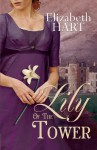 Lily of the Tower - Elizabeth Hart
