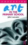 Art in the Primary School - John Lancaster