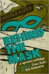 Behind the Mask: An Anthology of Heroic Proportions - Kelly Link, Cat Rambo, Carrie Vaughn, Seanan McGuire, Lavie Tidhar, Sarah Pinsker, Tricia Reeks, Kyle Richardson