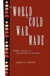 The World the Cold War Made - James E. Cronin