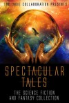 Spectacular Tales - Chris Raven, The Indie Collaboration, A.L. Butcher, Donny Swords, Kristina Blasen, Alan Hardy