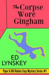 The Corpse Wore Gingham (The Piper & Bill Robins Cozy Mystery Series Book 1) - Ed Lynskey