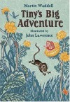 Tiny's Big Adventure - Martin Waddell, John Lawrence