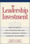 The Leadership Investment: How The World's Best Organizations Gain Strategic Advantage Through Leadership Development - Robert M. Fulmer, Marshall Goldsmith