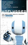 Unplugged: The Web's Best Sci-Fi & Fantasy, 2008 - Cory Doctorow, Mercurio Rivera, Merrie Haskell, Tina Connolly, Will McIntosh, Jason Stoddard, Hal Duncan, Nancy Kress, Rich Horton, Peter S. Beagle, Catherynne M. Valente