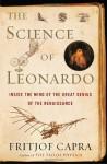 The Science of Leonardo: Inside the Mind of the Great Genius of the Renaissance - Fritjof Capra