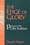 The Edge of Glory: Prayers in the Celtic Tradition - David Adam, Peter Dingle
