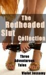 The Redheaded Slut Collection: Three Adventurous Tales - Violet Jessamy