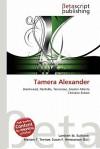 Tamera Alexander - Lambert M. Surhone, Mariam T. Tennoe, Susan F. Henssonow