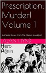 Prescription: Murder! Volume 1: Authentic Cases From The Files of Alan Hynd - Alan Hynd, Noel Hynd, Noel Hynd, George Kaczender