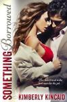 Something Borrowed - Kimberly Kincaid