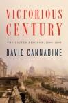 Victorious Century: The United Kingdom, 1800-1906 - David Cannadine
