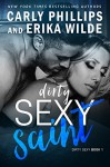 Dirty Sexy Saint (Dirty Sexy Series Book 1) - Erika Wilde, Carly Phillips