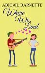 Where We Land - Abigail Barnette