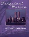 Perpetual Motion: The Illustrated History of the Port Authority of New York & New Jersey - Joe Mysak
