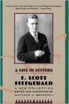 F. Scott Fitzgerald: A Life in Letters: A New Collection Edited and Annotated by Matthew J. Bruccoli - F. Scott Fitzgerald, Matthew J. Bruccoli