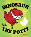 Dinosaur vs. the Potty - Bob Shea