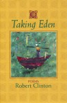 Taking Eden: Poems - Robert Clinton