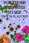 For Those With Eyes to See - Troy Blackford