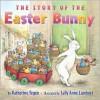 The Story of the Easter Bunny - Katherine Tegen, Sally Anne Lambert