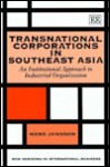 Transnational Corporations In Southeast Asia: An Institutional Approach To Industrial Organization (New Horizons In International Business) - Hans Jansson
