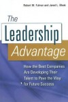 The Leadership Advantage: How the Best Companies Are Developing Their Talent to Pave the Way for Future Success - Robert M. Fulmer