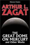 The Great Dome on Mercury and Other Works by Arthur Leo Zagat - Arthur Leo Zagat