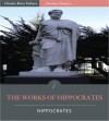 The Works of Hippocrates: 17 Works including the Hippocratic Oath, On the Surgery, Of the Epidemics, and More (Illustrated) - Hippocrates, Charles River Editors, Francis Adams