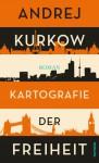 Kartografie der Freiheit. Roman - Andrej Kurkow