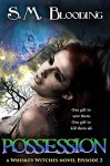 Possession: Episode 2 (Whiskey Witches) - S.M. Blooding, Frankie's Mind Design, Veronica R. Calisto