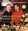Talk With Your Mouth Full: The Hearty Boys Cookbook - Dan Smith, Steve McDonagh, Laurie Proffitt