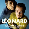 Leonard: My Fifty-Year Friendship with a Remarkable Man - William Shatner, William Shatner, Pan Macmillan Publishers Ltd.
