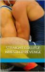 Straight College Wrestler Revenge: The Ultimate Machismo (The Bulging Singlet) - Randall Eisenhorn, Phillip J. Handelson