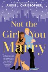 Not the Girl You Marry - Andie J. Christopher
