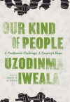 Our Kind of People: A Continent's Challenge, A Country's Hope - Uzodinma Iweala